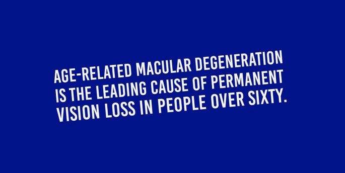 "A blue graphic that reads ""Age-related macular degeneration is the leading cause of permanent vision loss in people over sixty."""