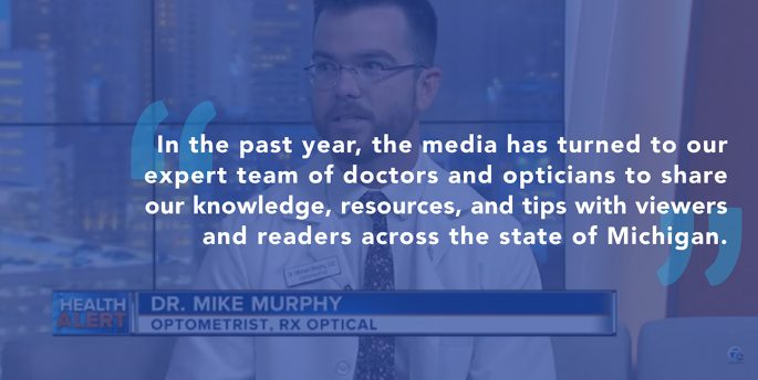 "Dr.Mike Murphy talks on the news while font over him reads, ""In the past year, the media has turned to our expert team of doctors and opticians to share our knowledge, resources, and tips with viewers and readers across the state of Michigan."""