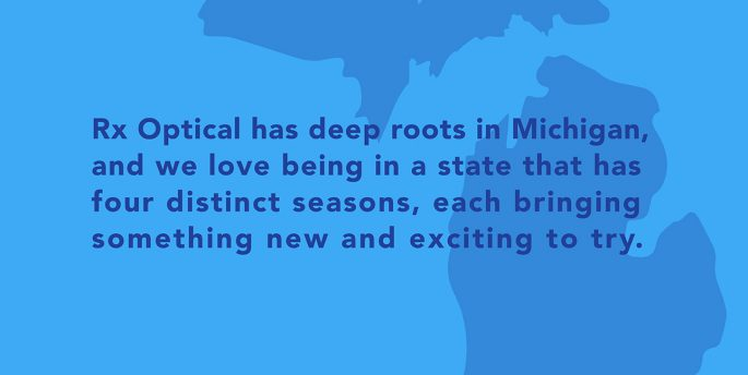 "A dark blue outline of the state of Michigan rests on a light blue background while text reads, ""Rx Optical has deep roots in Michigan, and we love being in a state that has four distinct seasons, each bringing something new and exciting to try."""