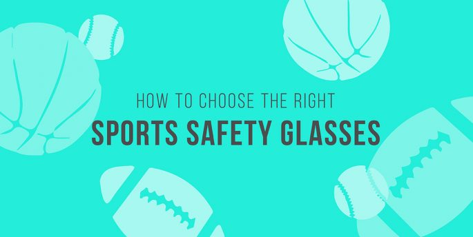 74ec18144fad HOW TO CHOOSE THE RIGHT SPORTS SAFETY GLASSES