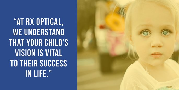 At Rx Optical we understand that your child's vision is vital to their success in life.