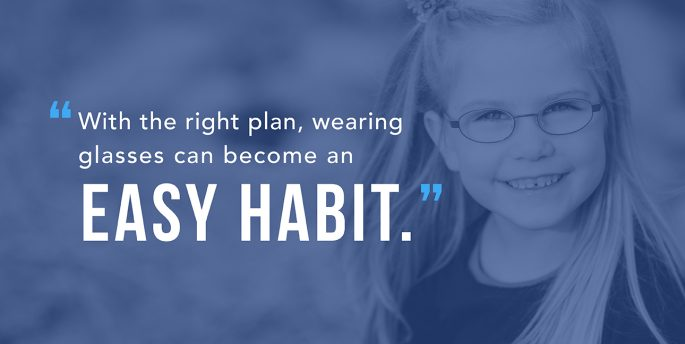 With the right plan, wearing glasses can become an easy habit.